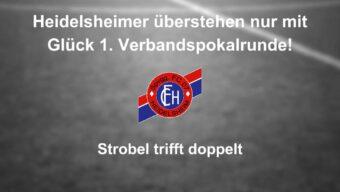 Heidelsheimer überstehen nur mit Glück 1. Verbandspokalrunde!