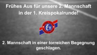 Frühes Aus für unsere 2. Mannschaft in der 1. Kreispokalrunde!