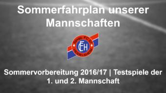 Fahrplan mit geplanten Testspielen unserer beiden aktiven Mannschaften während der Sommervorbereitungsphase auf die Fußballsaison 2016/17: